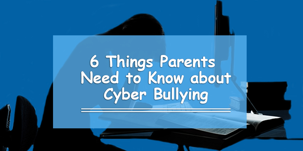 6 Things Parents Need to Know about Cyber Bullying