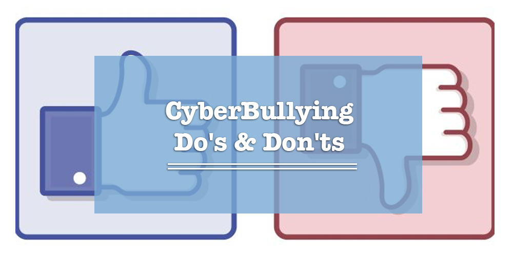 Cyber Bullying Do's & Don't's
