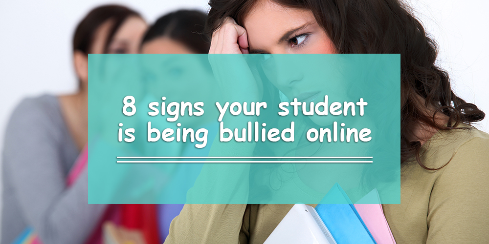 8 Signs Your Student Is Being Bullied Online