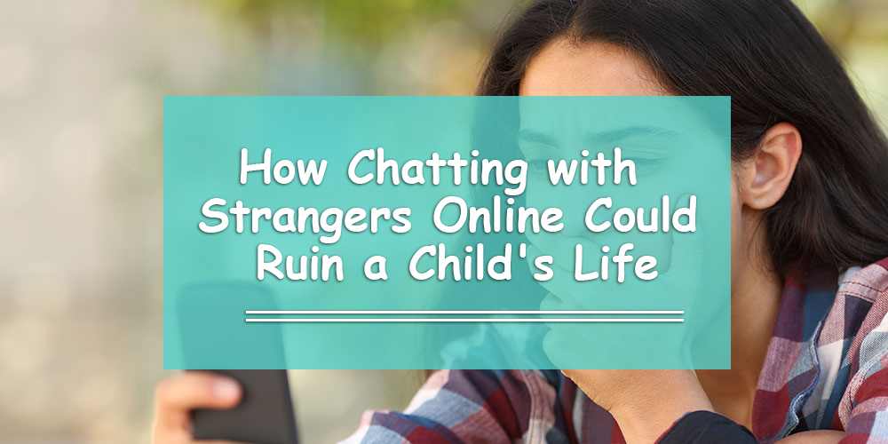 How Chatting with Strangers Could Ruin a Child's Life