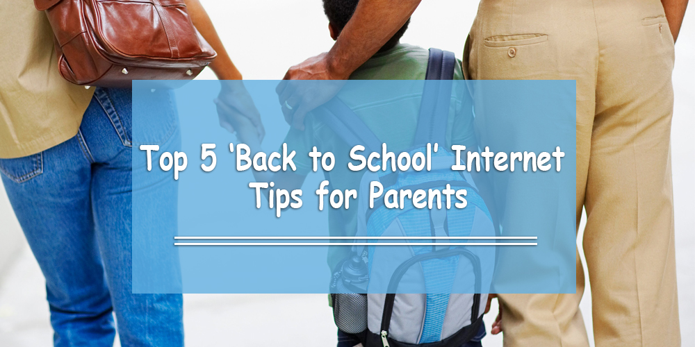 Top 5 'Back to School' Internet Tips for Parents