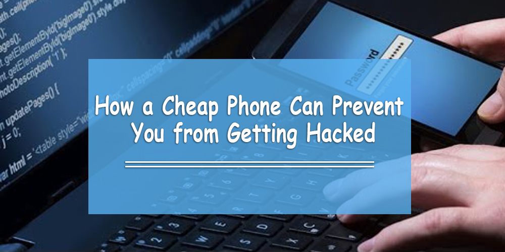 How a Cheap Phone Can Prevent You from Getting Hacked