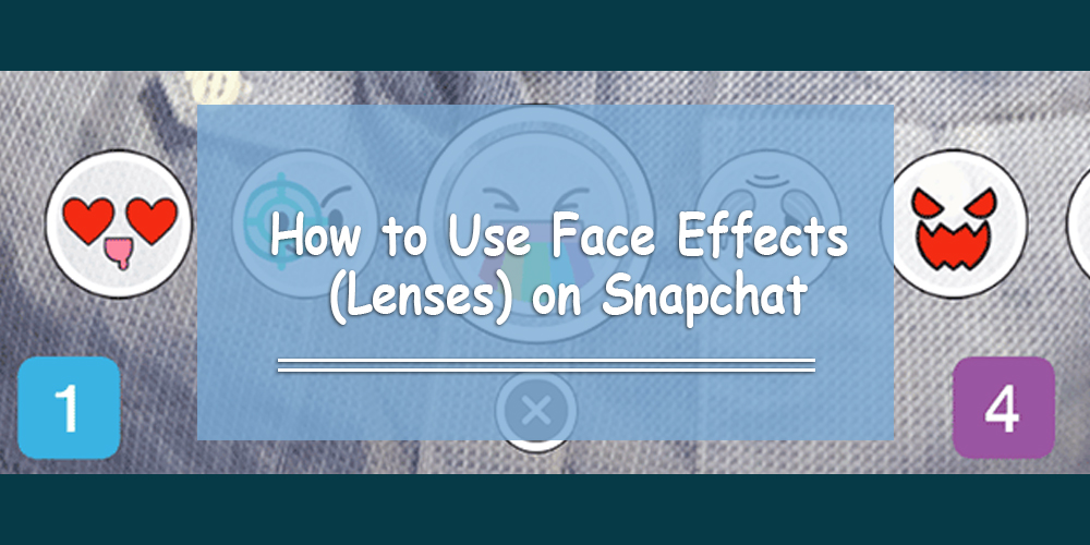 How to Use Face Effects (Lenses) on Snapchat