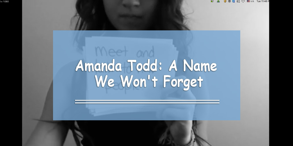 Amanda Todd: A Name We Won't Forget