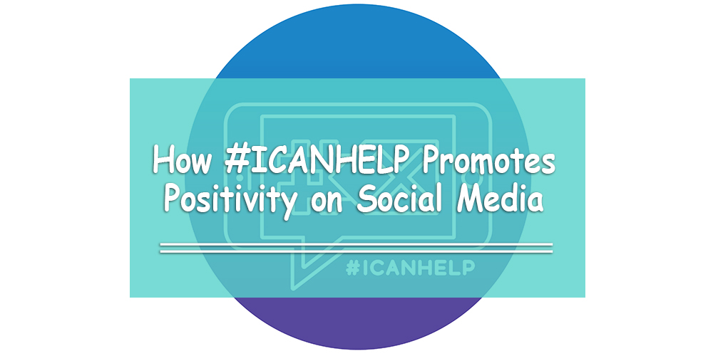How #ICANHELP Promotes Positivity on Social Media