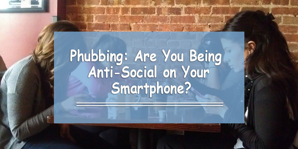 Phubbing: Are You Being Anti-Social with Your Smartphone?