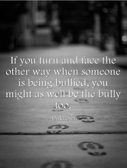 Bullying Quote for Bystanders: Don't Turn and Face the Other Way