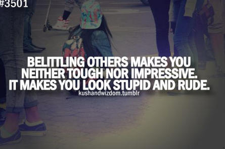 Bullying Quote: Belittling Others Is Neither Tough Nor Impressive