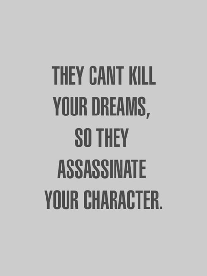 Bullying Quotes: They Can't Assassinate Your Character