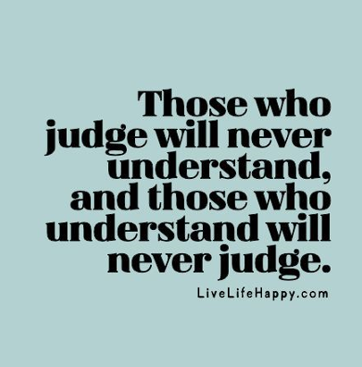 Bullying Quotes: Those Who Understand Never Judge