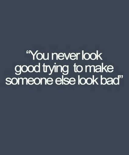 Bullying Quote: You Never Look Good Making Someone Else Look Bad