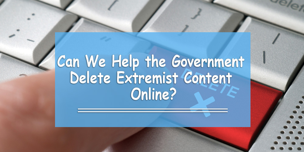 Can We Help the Government Delete Extremist Content Online?