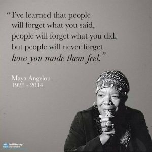 Maya Angelou: People will forget what you said...