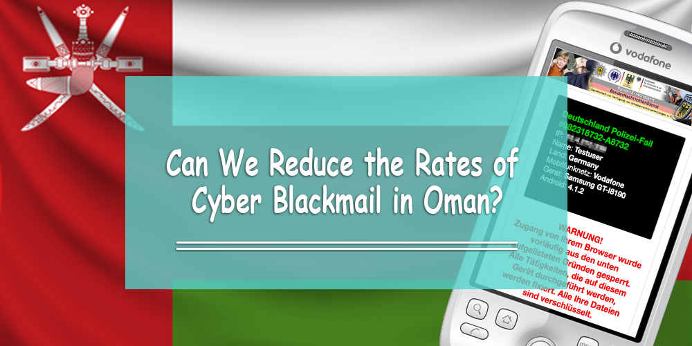 Can We Reduce the Rates of Cyber Blackmail in Oman?