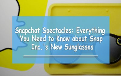 Snapchat Spectacles: Everything You Need to Know about Snap Inc.'s New Sunglasses