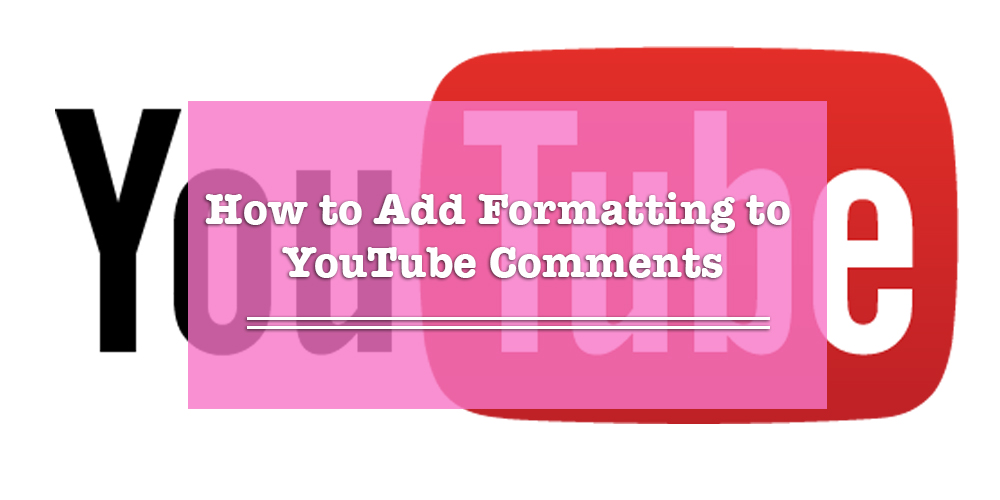 How to Add Formatting to Your YouTube Comments