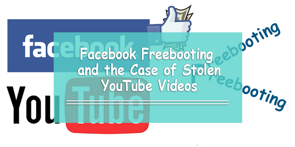 Facebook Freebooting and the Case of Stolen YouTube Videos