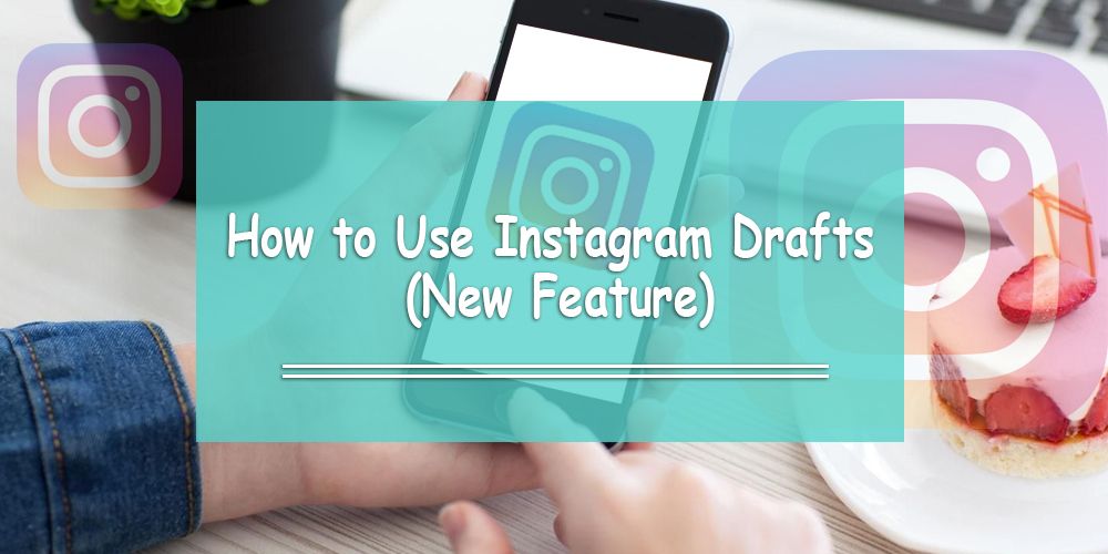 How to Use Instagram Drafts (New Feature)