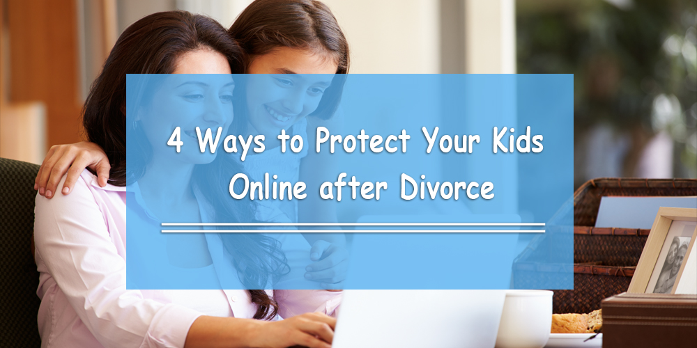 4 Ways to Protect Your Kids Online after Divorce