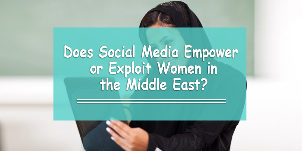 Does Social Media Empower or Exploit Women in the Middle East?