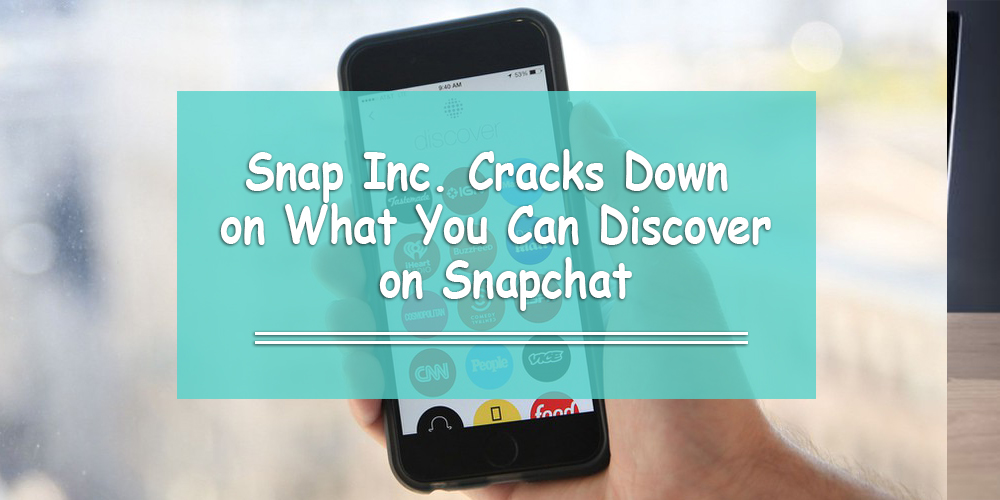 Snap Inc. Cracks Down on What You Can Discover on Snapchat