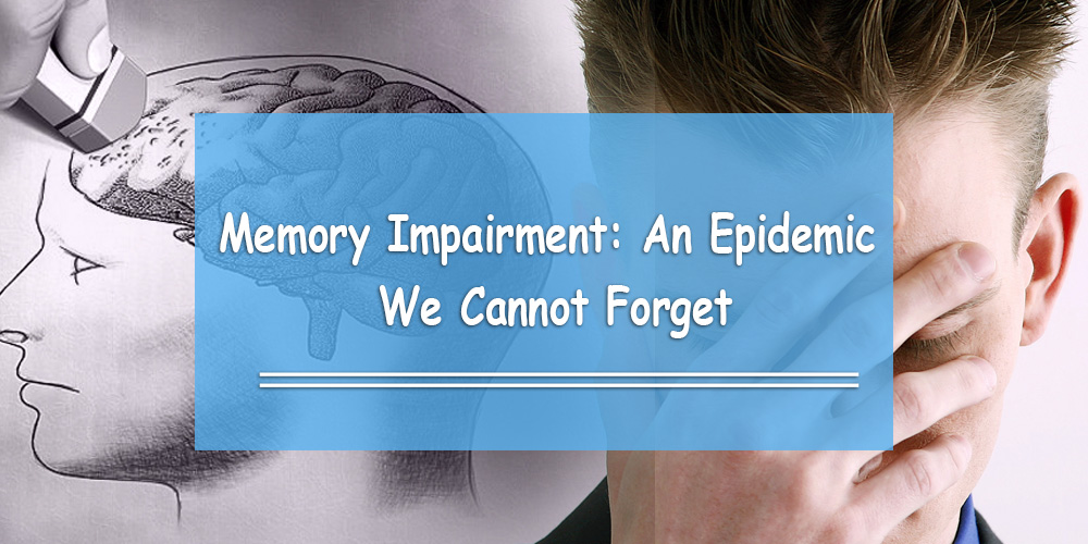 Memory Impairment: An Epidemic We Cannot Forget