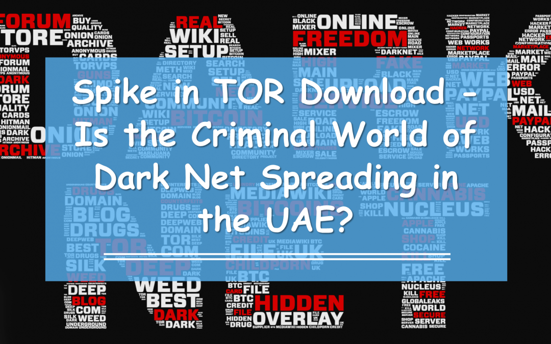 Is the Criminal Dark Net Spreading in the UAE, as Thousands Download TOR?
