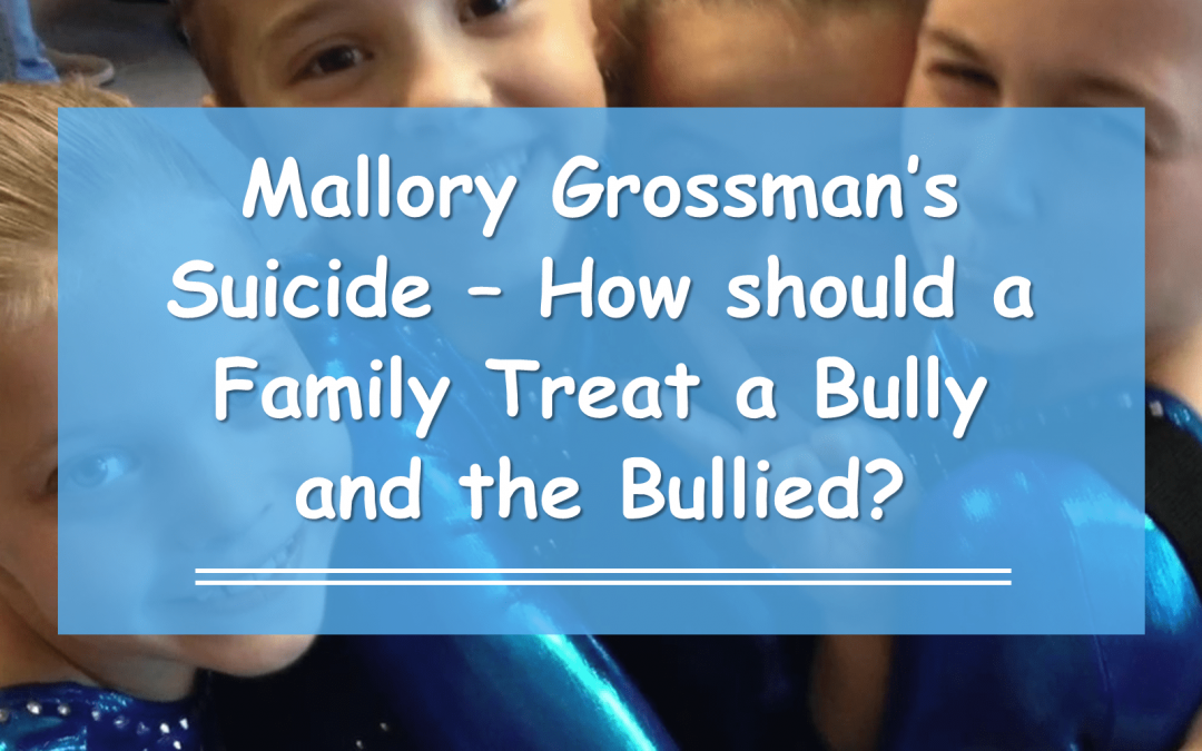 Mallory Grossman's Suicide – How should a Family Treat a Bully and the Bullied?