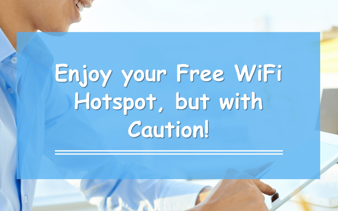 Enjoy your Free WiFi Hotspot, but with Caution!