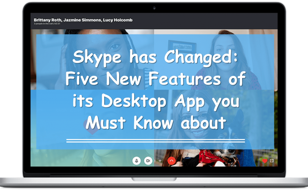 Skype has Changed: Five New Features of its Desktop App you Must Know about