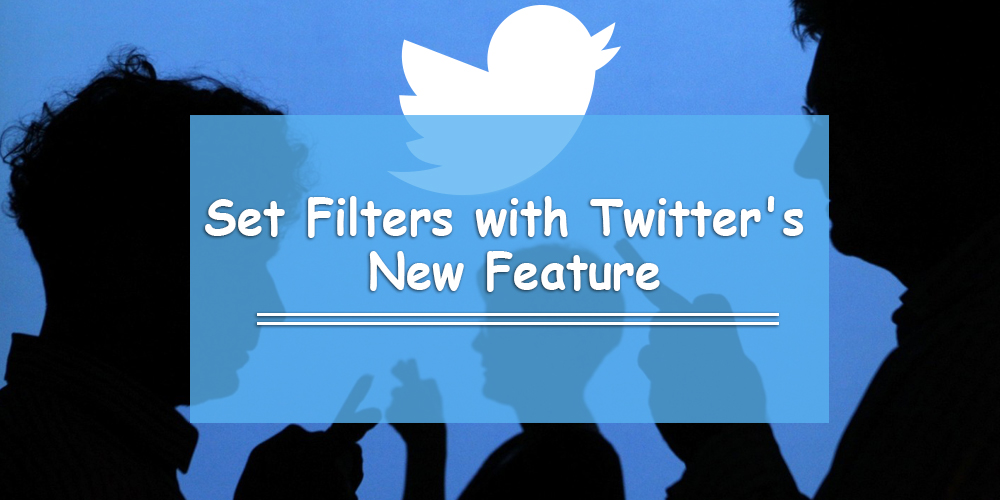 Twitter's Quality Filter (Control Your Twitter Experience in 4 Easy Steps)