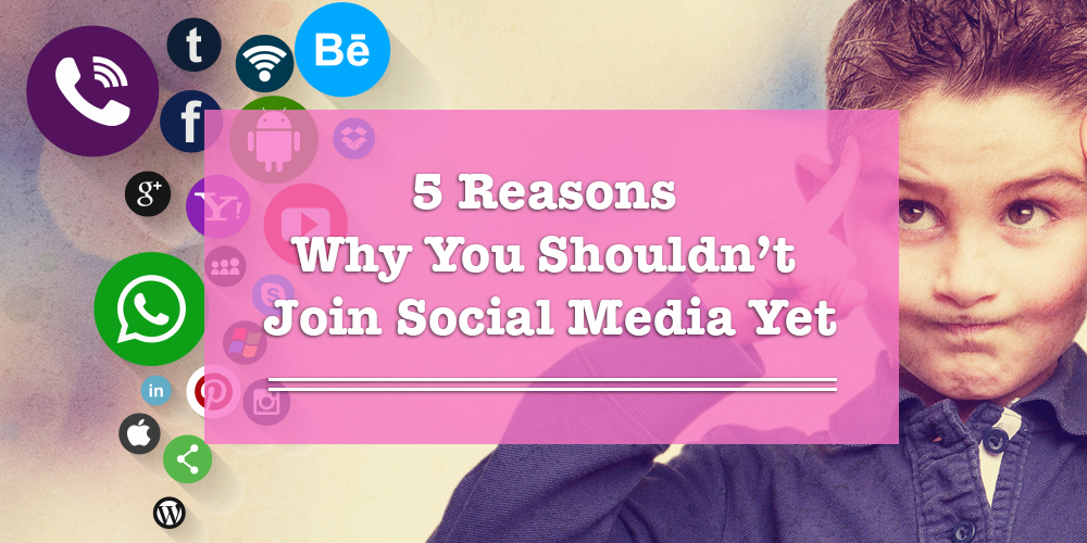 5 Reasons Why You Shouldn't Join Social Media Networks… Yet!
