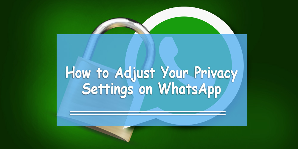 Adjusty Your WhatsApp Privacy Settings