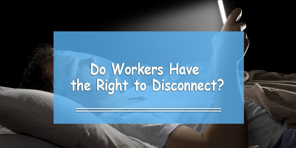 Do You Have the 'Right to Disconnect' in the Workplace?