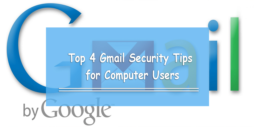 Top 4 Gmail Security Tips for Computer Users