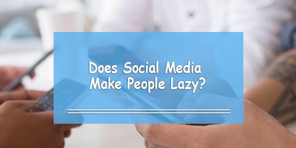 Does Social Media Make People Lazy?