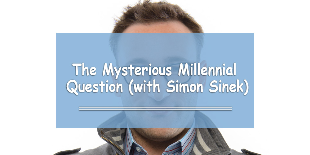 The Mysterious Millennial Question with Simon Sinek