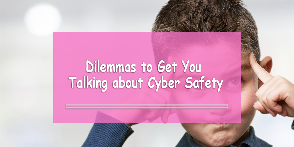 What Would You Do? 10 Dilemmas to Get Teens Talking about Cyber Safety