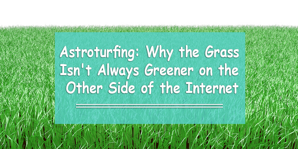 Astroturfing: Why the Grass Isn't Always Greener on the Other Side of the Internet
