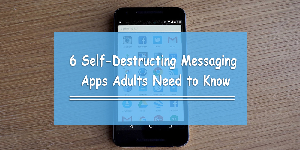 6 Self-Destructing Messaging Apps Adults Need to Know