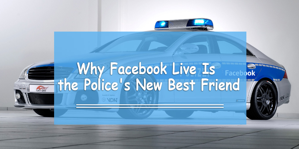 Why Facebook Live Is the Police's New Best Friend