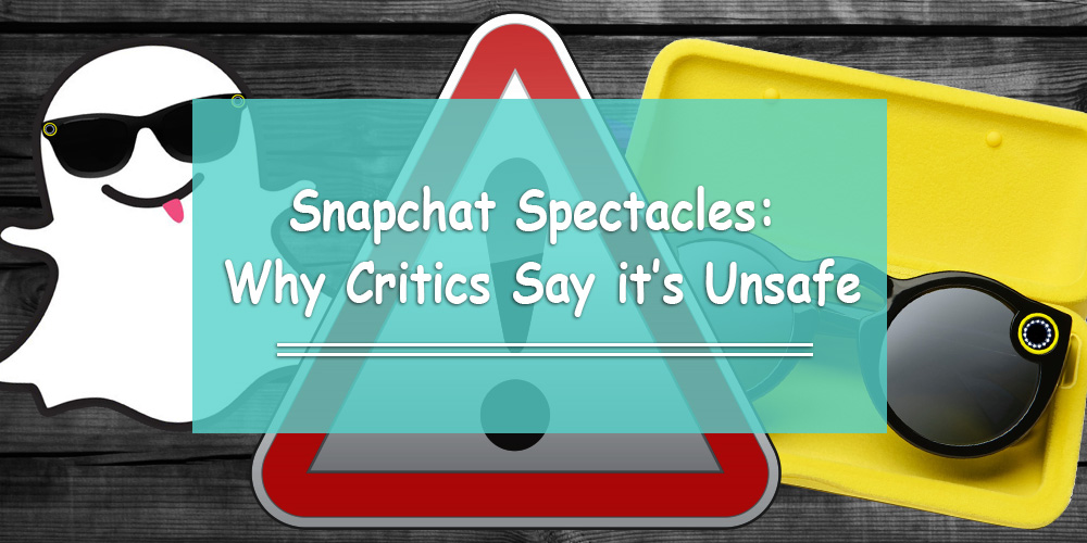 Snapchat Spectacles: Why Critics Say it's Unsafe