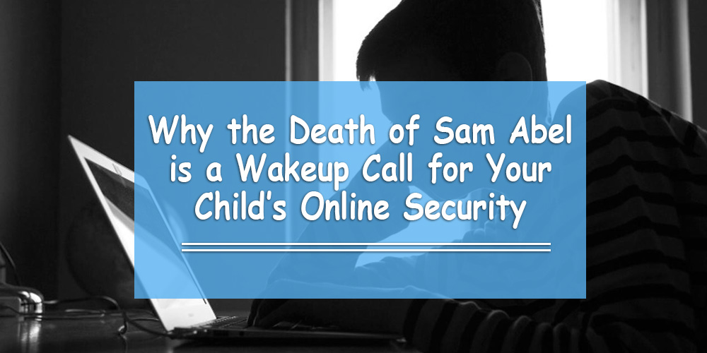 Cyber Bullying Killed Sam Abel – Critical Tips on Online Safety for Kids