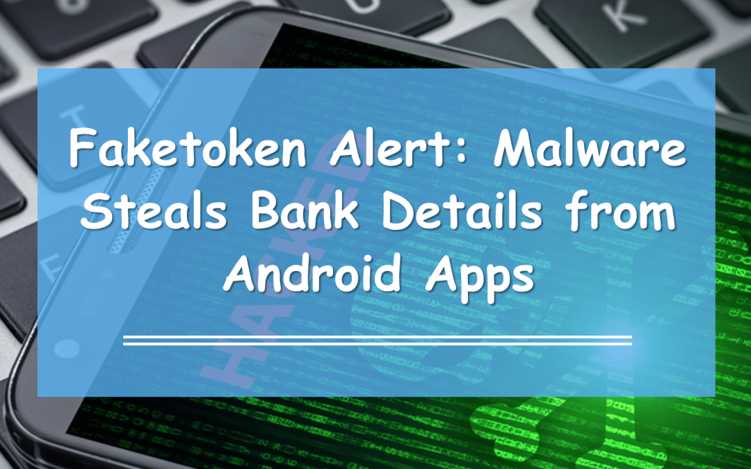 Faketoken Alert: Malware Steals Bank Details from Android Apps