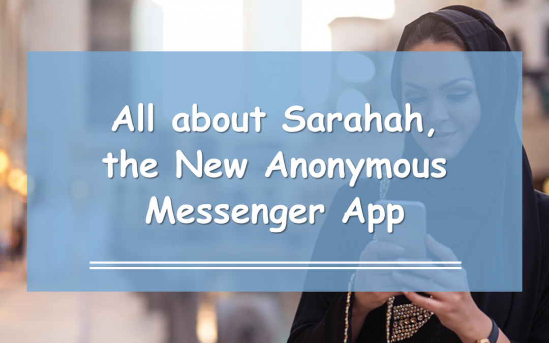 All about Sarahah, the New Anonymous Messenger App